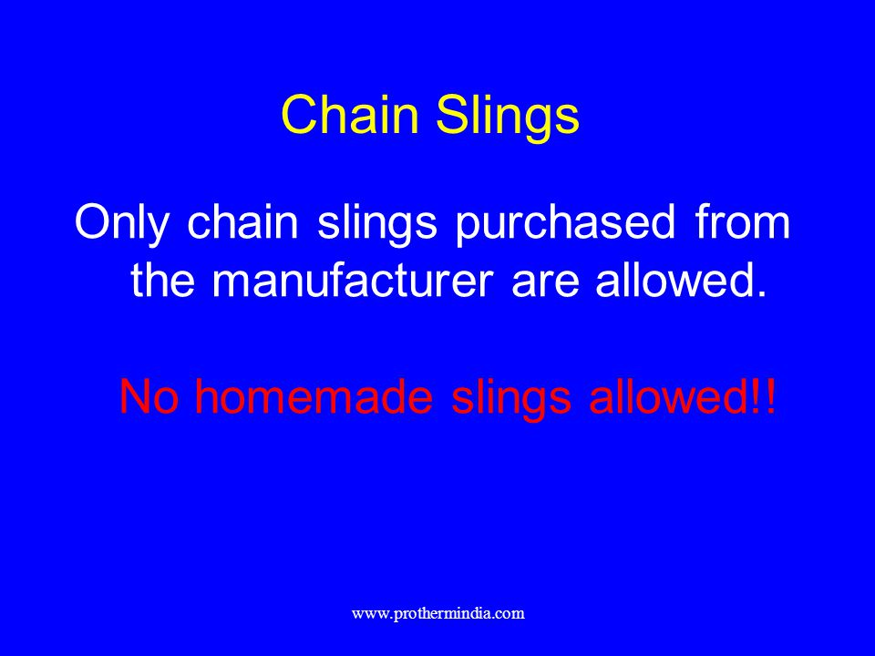 Chain Slings Only chain slings purchased from the manufacturer are allowed. No homemade slings allowed!!