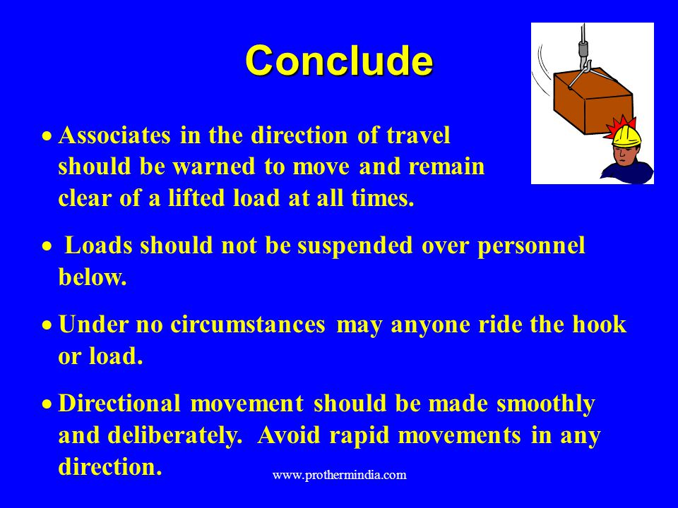 Conclude Associates in the direction of travel should be warned to move and remain clear of a lifted load at all times.
