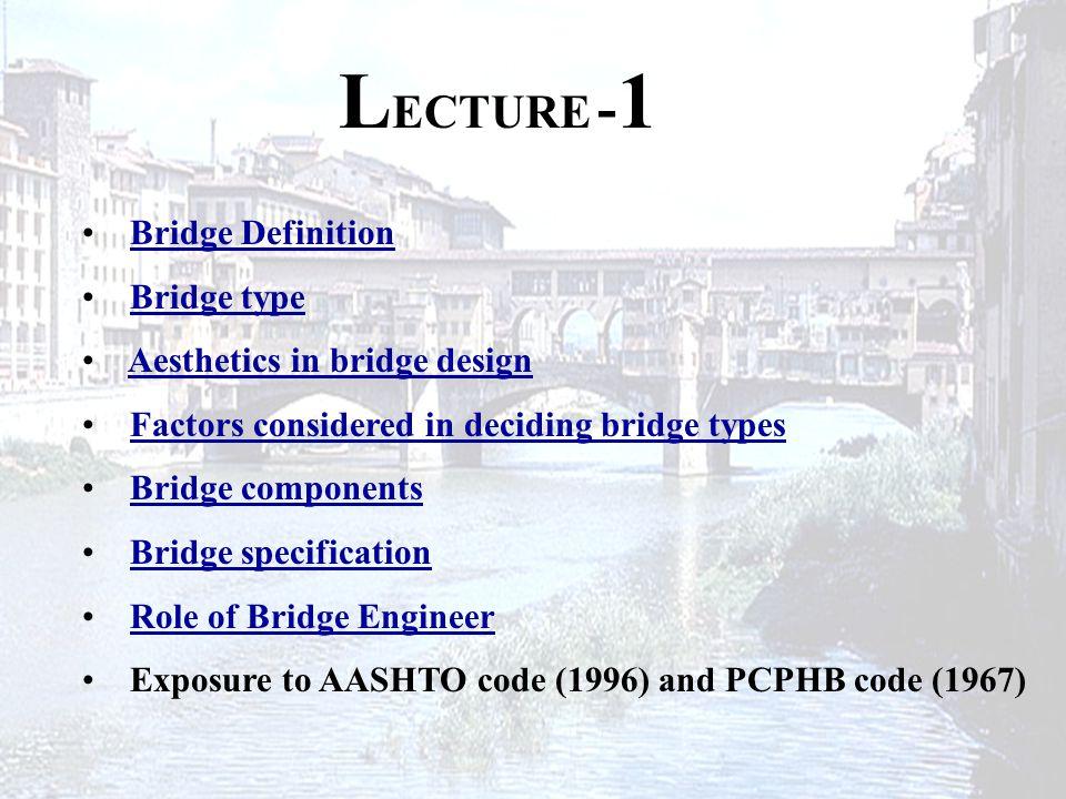 LECTURE -1 Bridge Definition Bridge type Aesthetics in bridge design