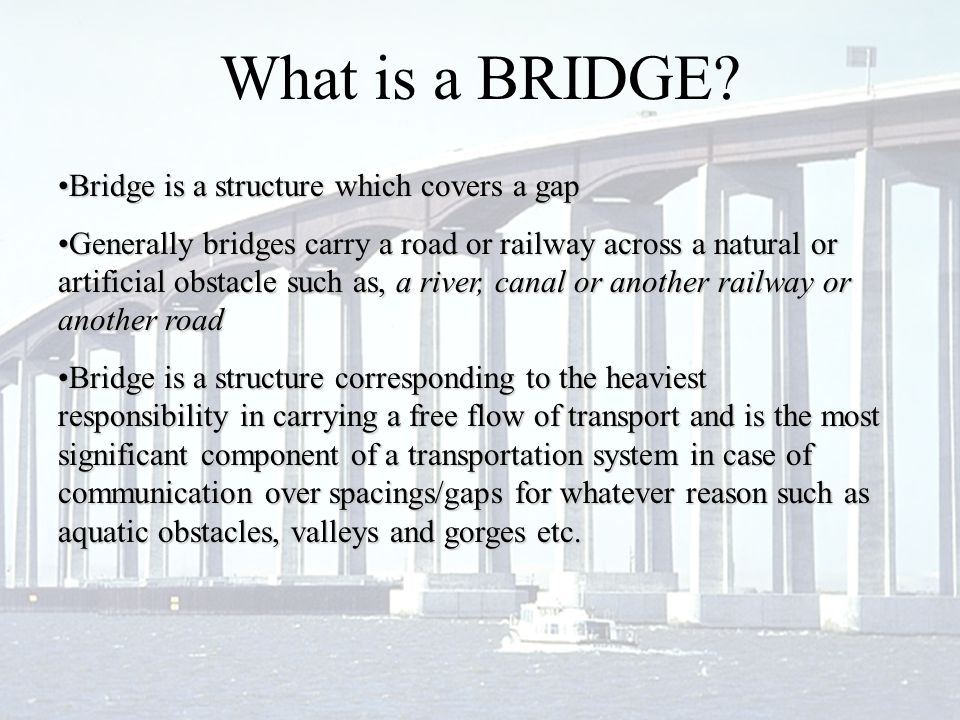 What is a BRIDGE Bridge is a structure which covers a gap