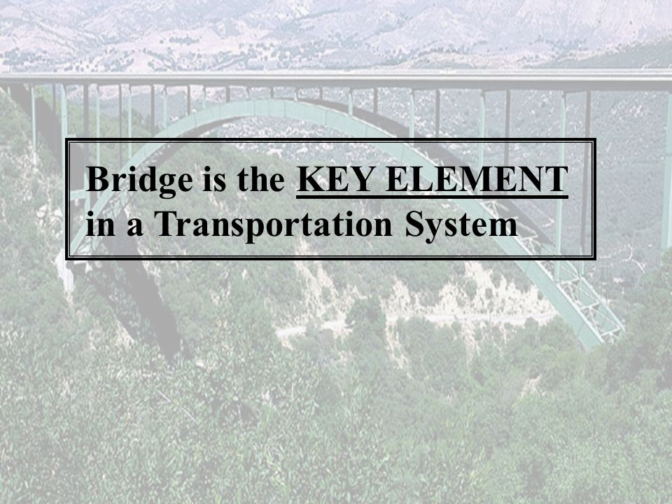 Bridge is the KEY ELEMENT in a Transportation System