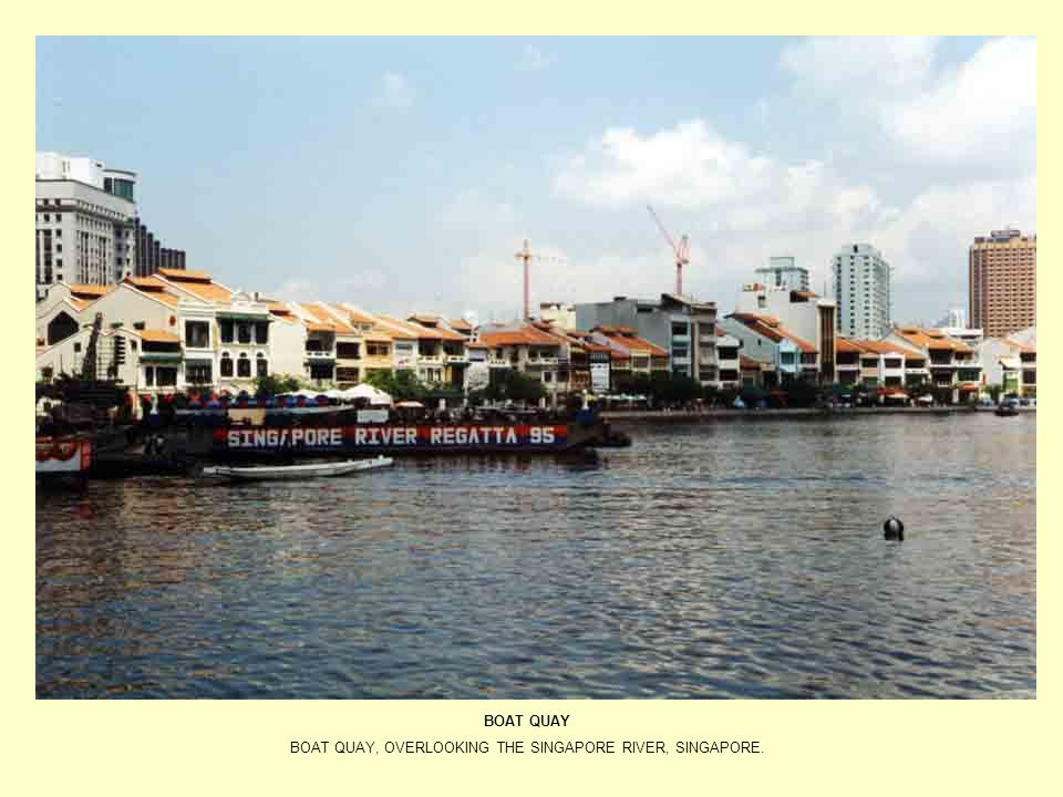 BOAT QUAY, OVERLOOKING THE SINGAPORE RIVER, SINGAPORE.