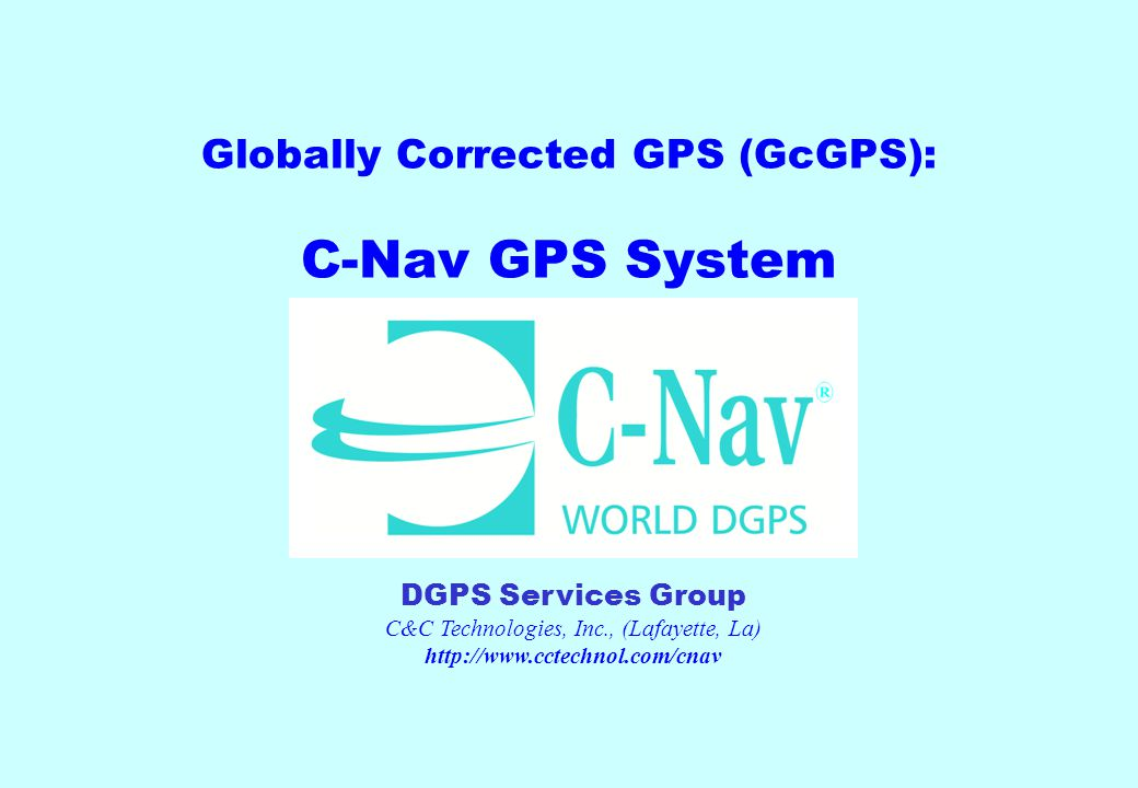Globally Corrected GPS (GcGPS): C-Nav GPS System