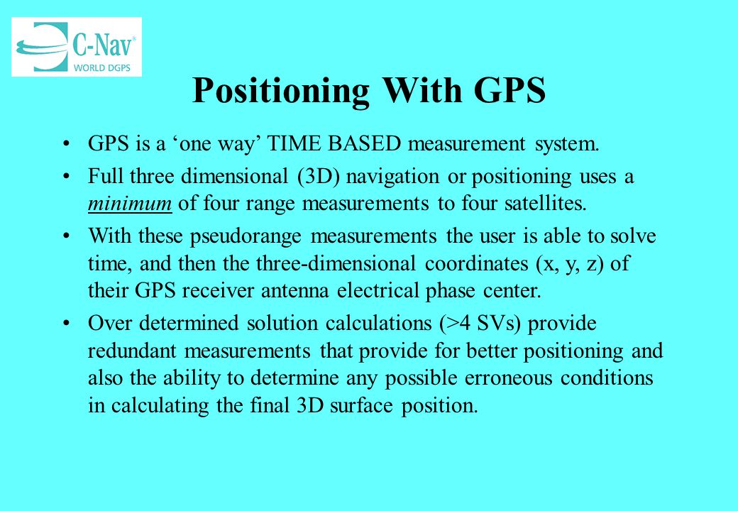 Positioning With GPS GPS is a 'one way' TIME BASED measurement system.