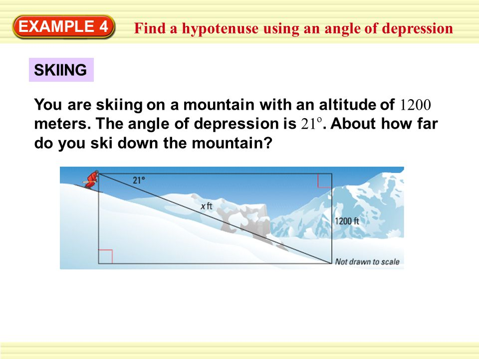 EXAMPLE 4 Find a hypotenuse using an angle of depression. SKIING.