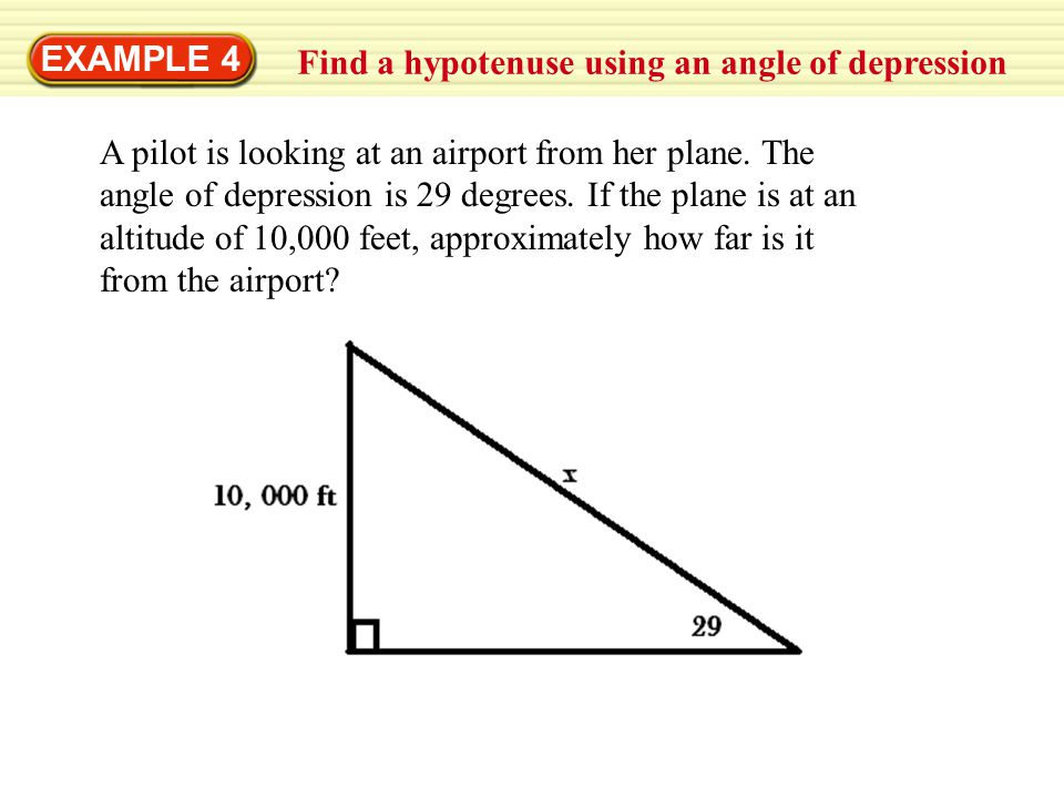 EXAMPLE 4 Find a hypotenuse using an angle of depression.