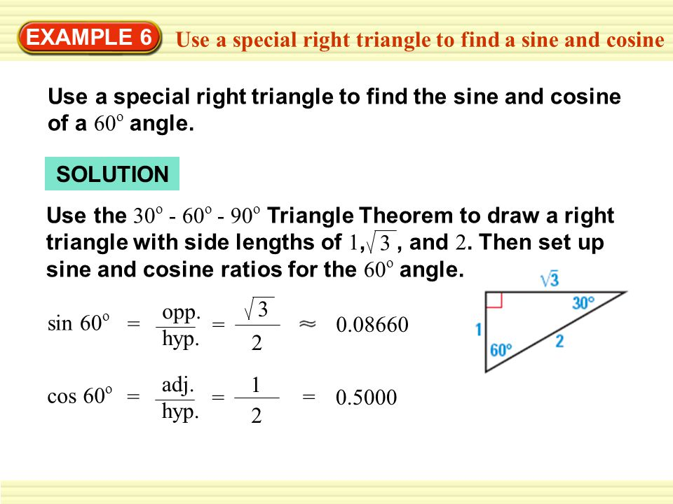 EXAMPLE 6 Use a special right triangle to find a sine and cosine. Use a special right triangle to find the sine and cosine of a 60o angle.