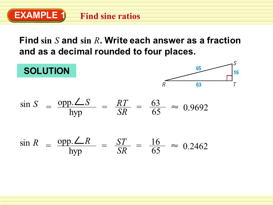 EXAMPLE 1 Find sine ratios. Find sin S and sin R. Write each answer as a fraction and as a decimal rounded to four places.