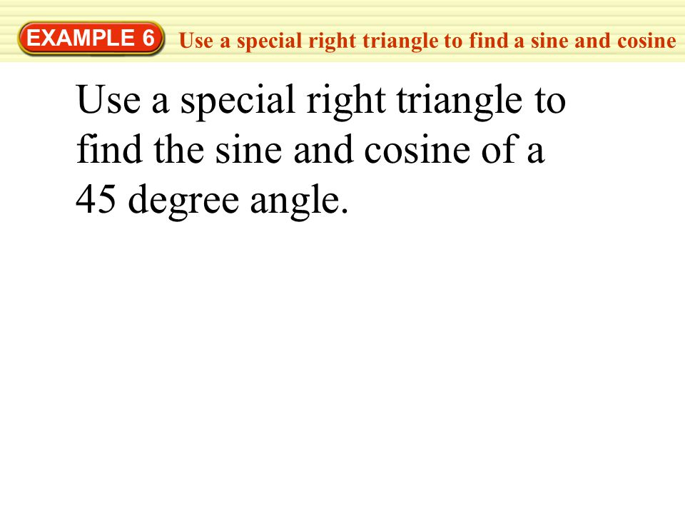 EXAMPLE 6 Use a special right triangle to find a sine and cosine.