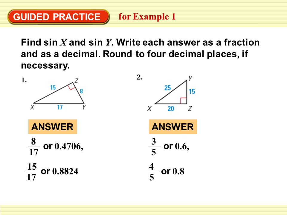 GUIDED PRACTICE for Example 1. Find sin X and sin Y. Write each answer as a fraction and as a decimal. Round to four decimal places, if necessary.
