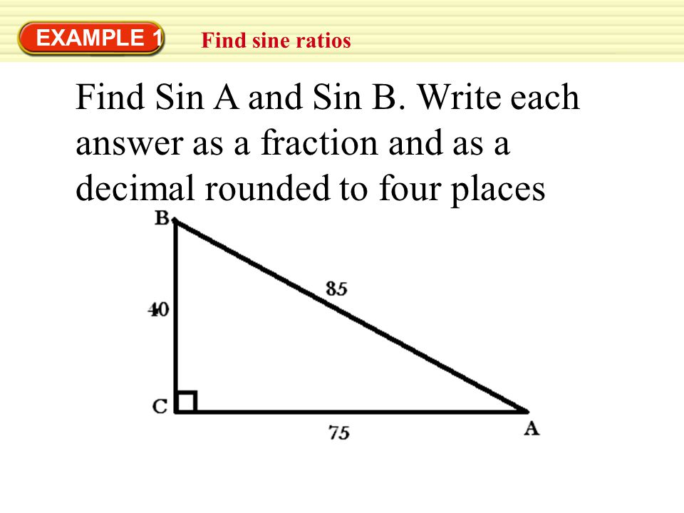EXAMPLE 1 Find sine ratios. Find Sin A and Sin B.