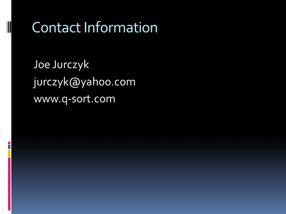 Contact Information Joe Jurczyk jurczyk@yahoo.com www.q-sort.com