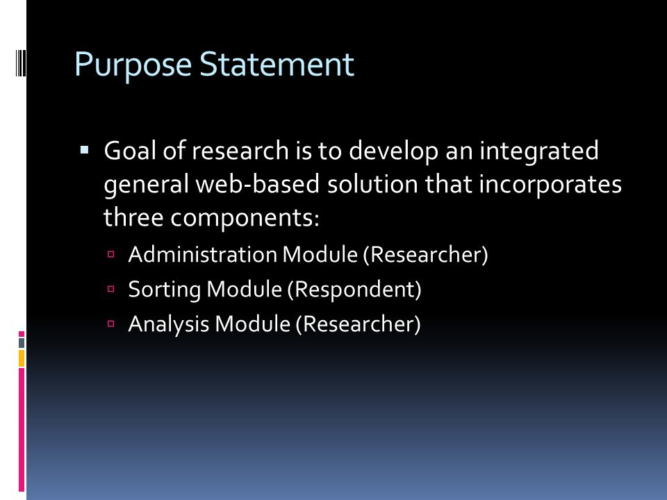 Purpose Statement Goal of research is to develop an integrated general web-based solution that incorporates three components: