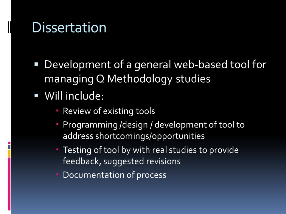 Dissertation Development of a general web-based tool for managing Q Methodology studies. Will include: