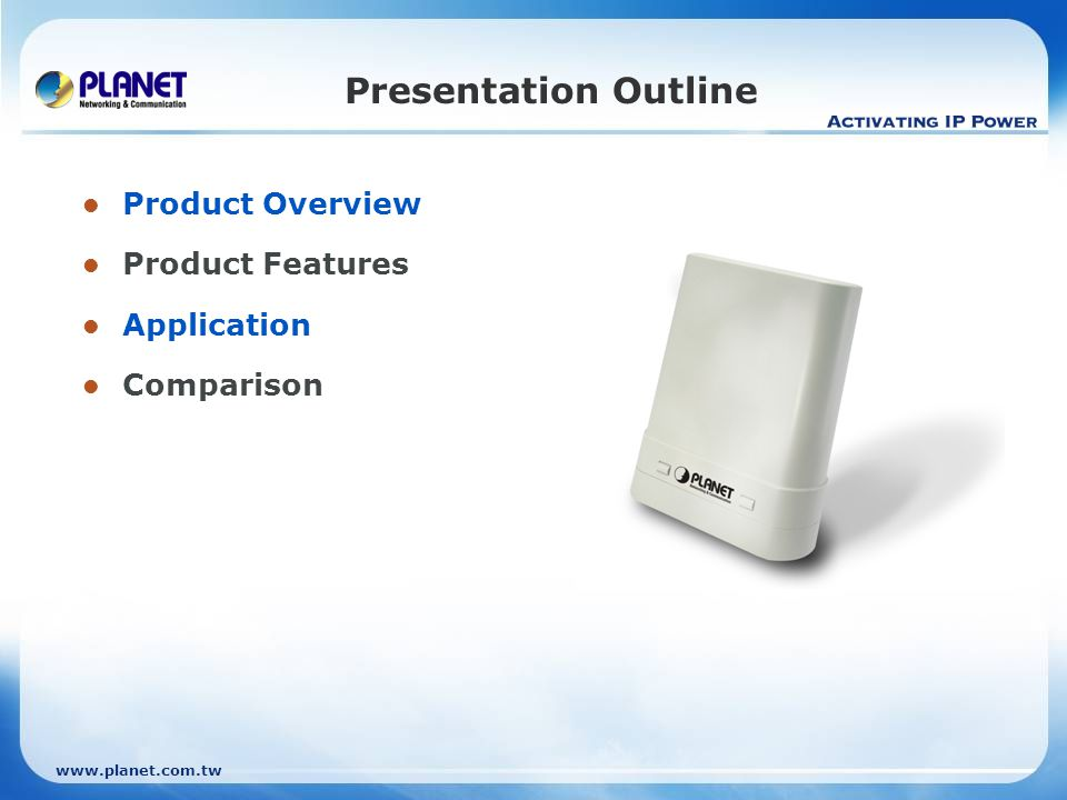 Presentation Outline Product Overview Product Features Application