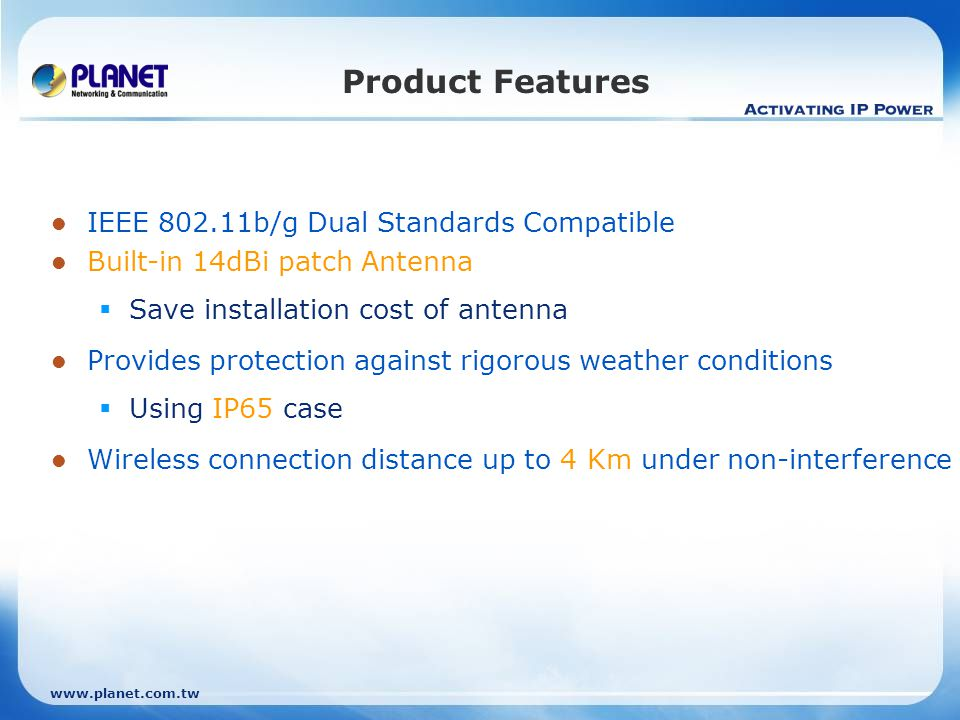 Product Features IEEE 802.11b/g Dual Standards Compatible