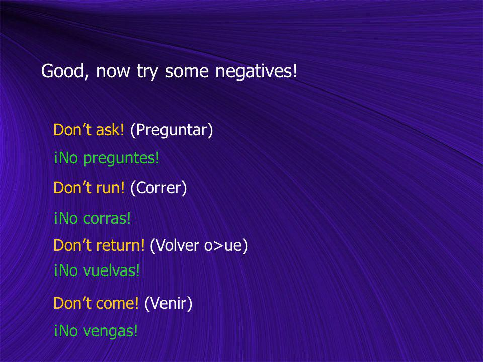 Good, now try some negatives!