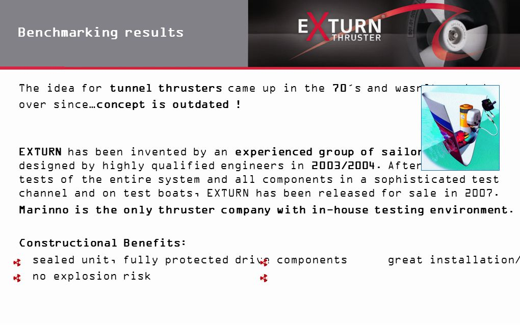 Benchmarking results The idea for tunnel thrusters came up in the 70´s and wasn't worked. over since…concept is outdated !