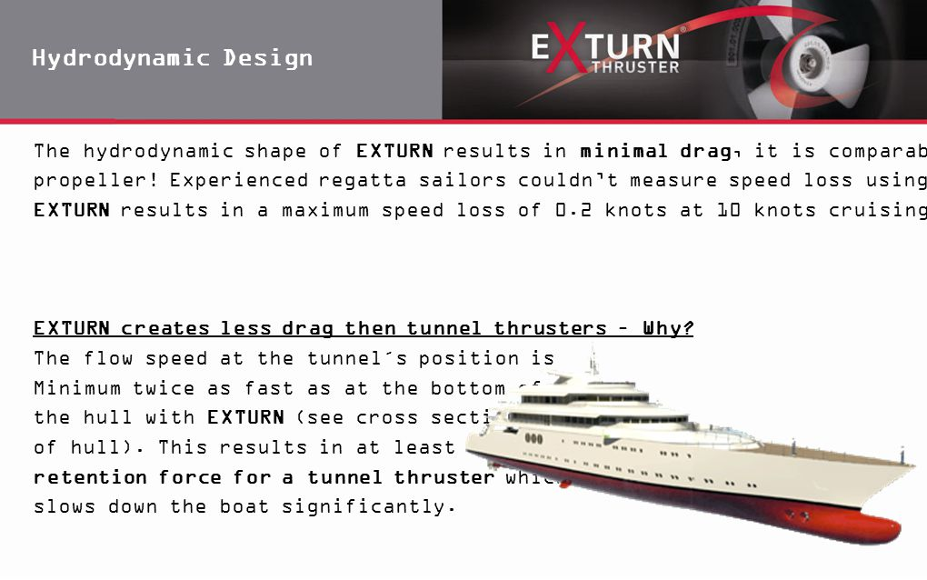Hydrodynamic Design The hydrodynamic shape of EXTURN results in minimal drag, it is comparable with a folding.