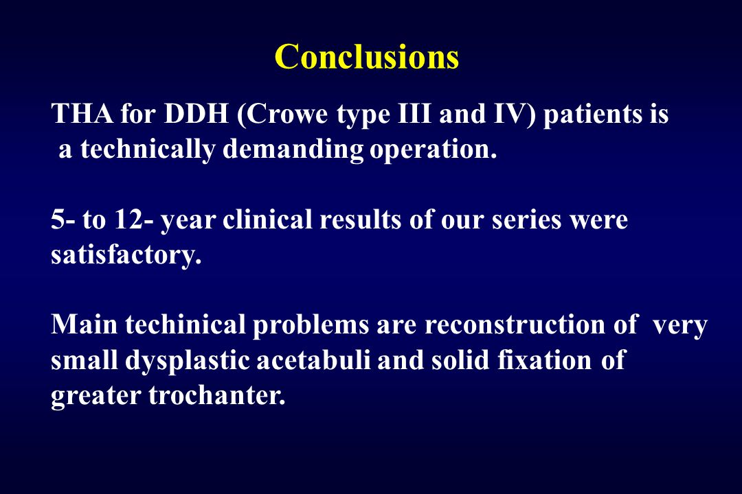Conclusions THA for DDH (Crowe type III and IV) patients is