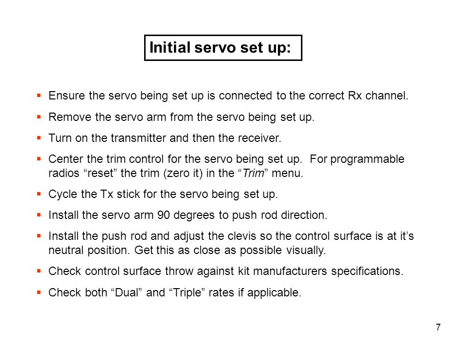 Initial servo set up: Ensure the servo being set up is connected to the correct Rx channel. Remove the servo arm from the servo being set up.