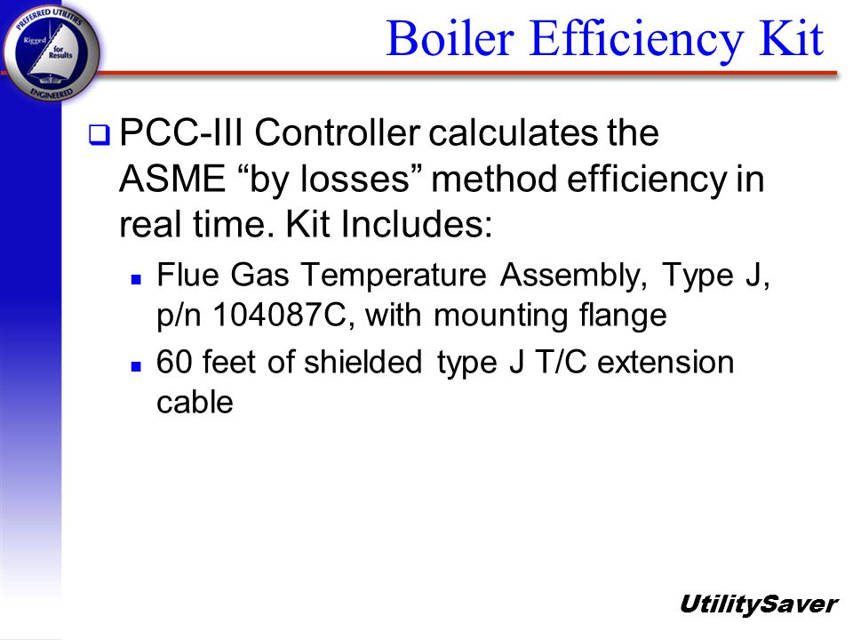 Boiler Efficiency Kit PCC-III Controller calculates the ASME by losses method efficiency in real time. Kit Includes: