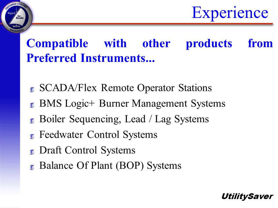 Experience Compatible with other products from Preferred Instruments... SCADA/Flex Remote Operator Stations.