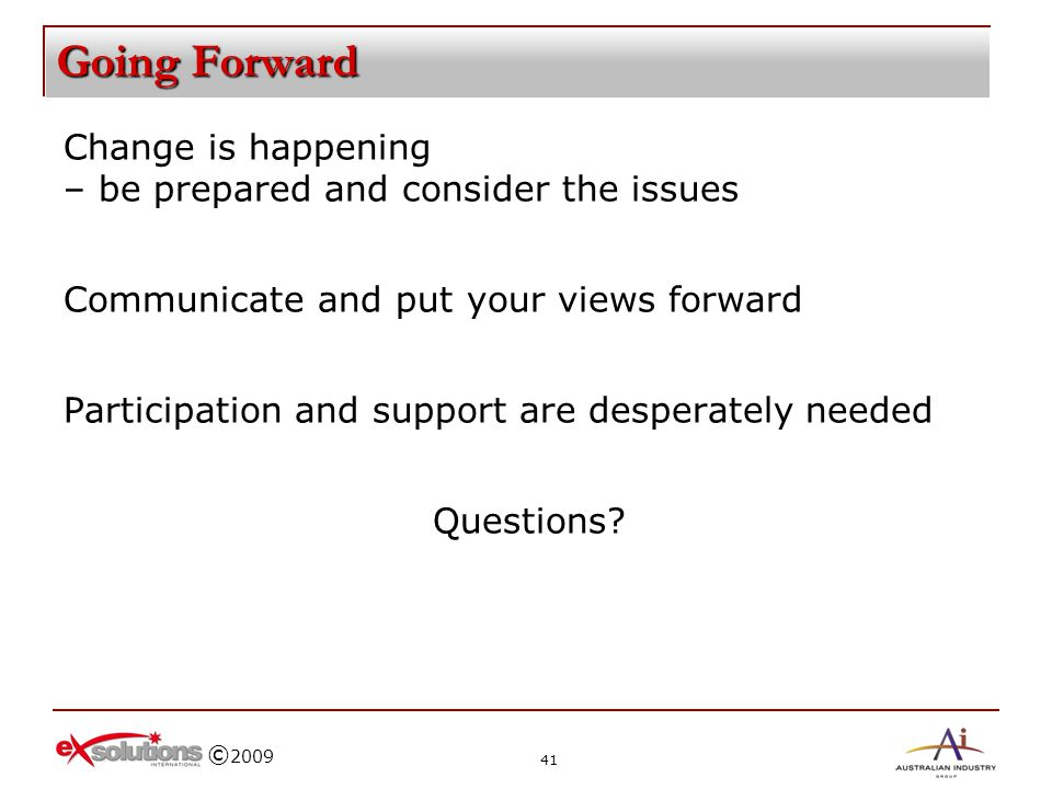Going Forward Change is happening – be prepared and consider the issues. Communicate and put your views forward.