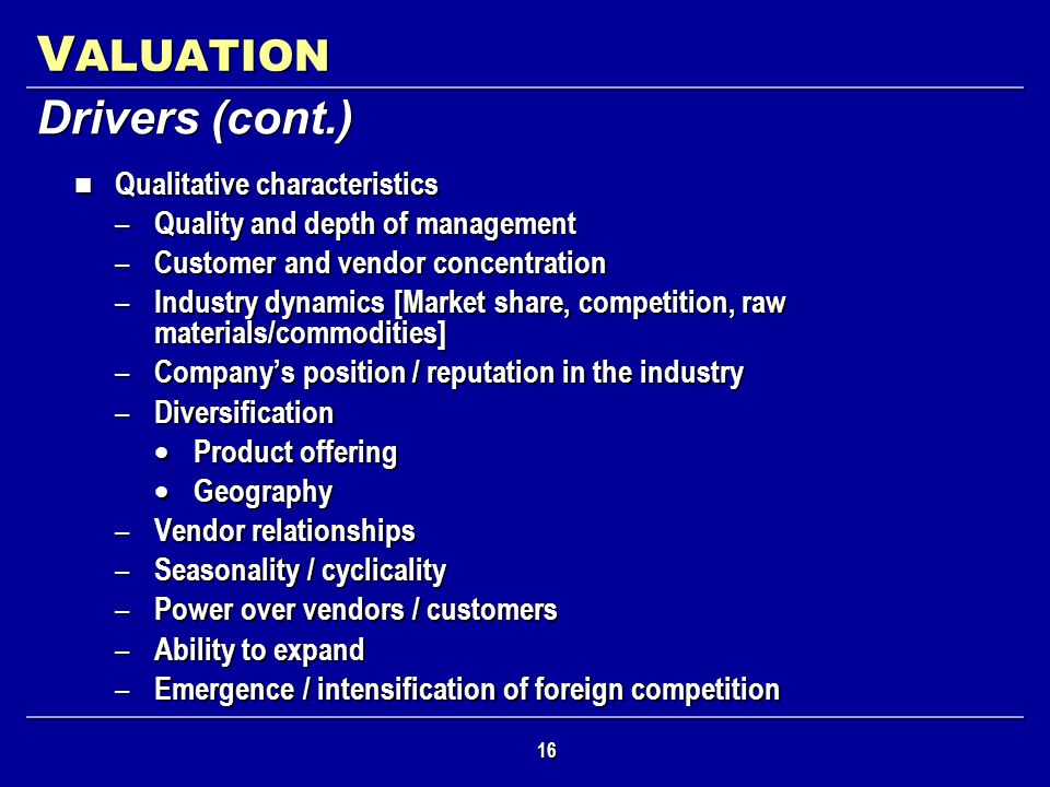 VALUATION Drivers (cont.) Qualitative characteristics