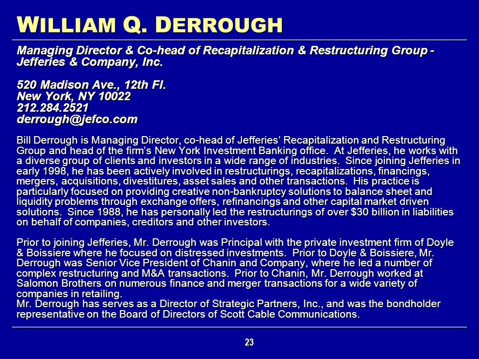 WILLIAM Q. DERROUGH Managing Director & Co-head of Recapitalization & Restructuring Group - Jefferies & Company, Inc.