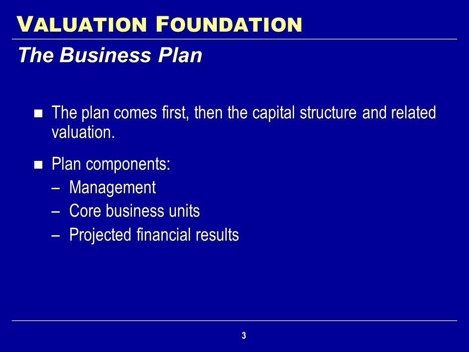 VALUATION FOUNDATION The Business Plan