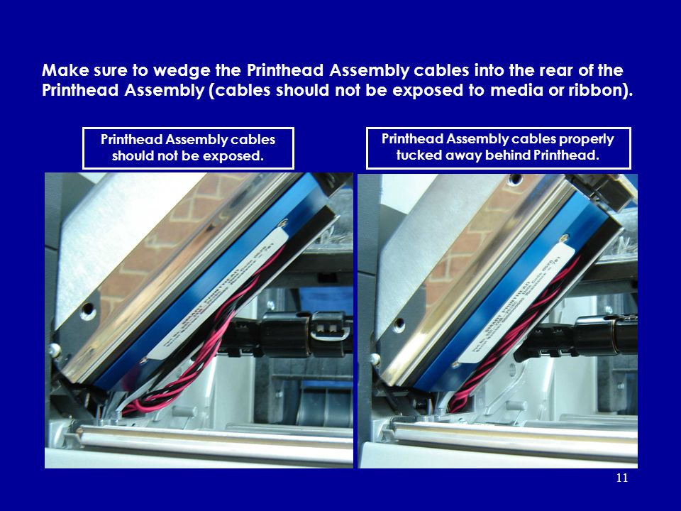 Make sure to wedge the Printhead Assembly cables into the rear of the Printhead Assembly (cables should not be exposed to media or ribbon).