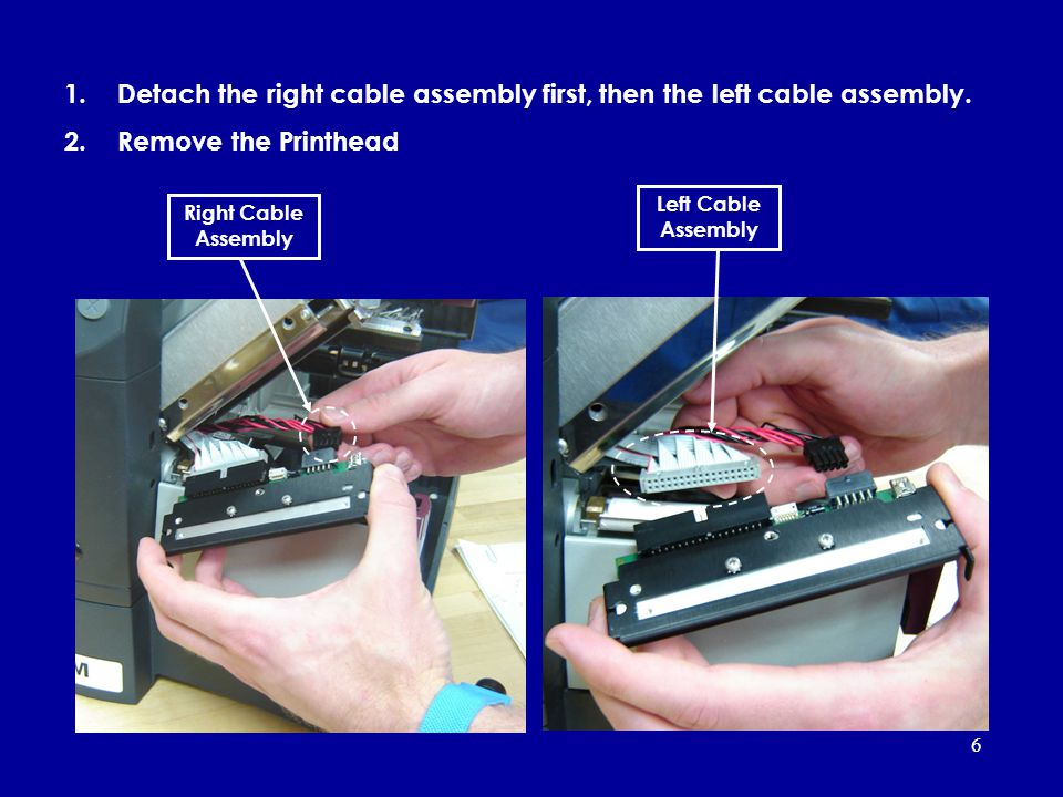 Detach the right cable assembly first, then the left cable assembly.