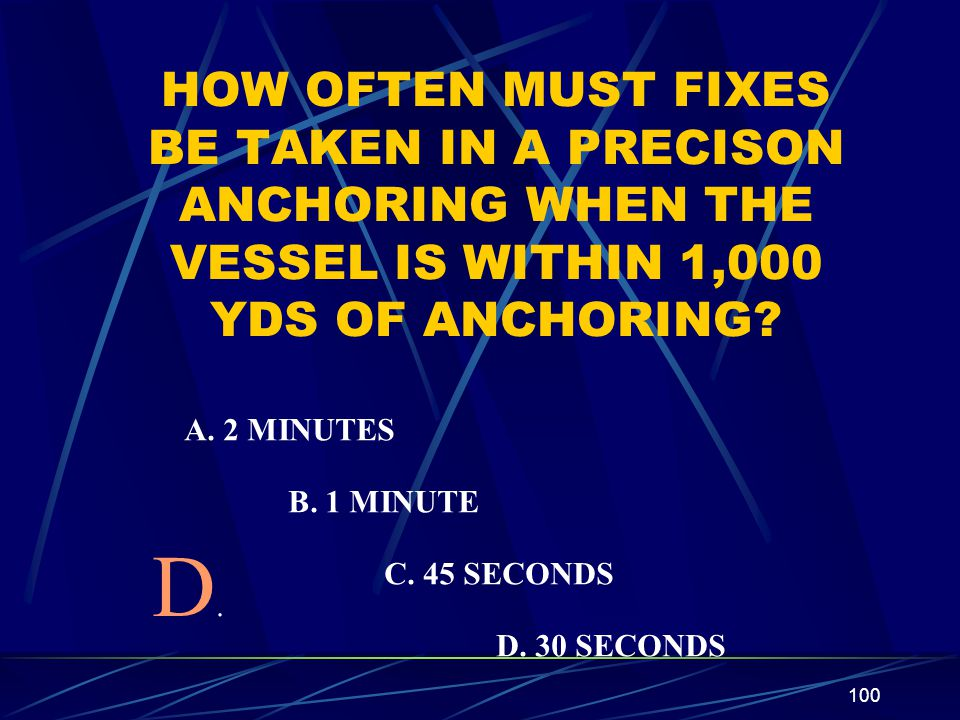 HOW OFTEN MUST FIXES BE TAKEN IN A PRECISON ANCHORING WHEN THE VESSEL IS WITHIN 1,000 YDS OF ANCHORING