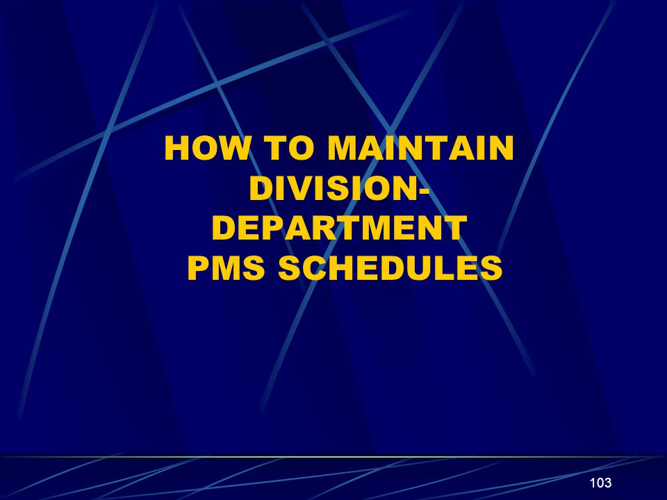 HOW TO MAINTAIN DIVISION-DEPARTMENT PMS SCHEDULES