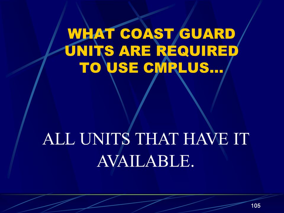 WHAT COAST GUARD UNITS ARE REQUIRED TO USE CMPLUS…