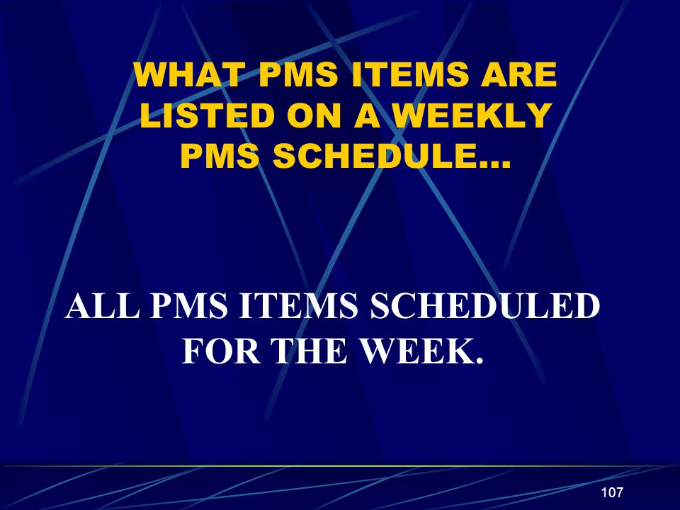 WHAT PMS ITEMS ARE LISTED ON A WEEKLY PMS SCHEDULE…