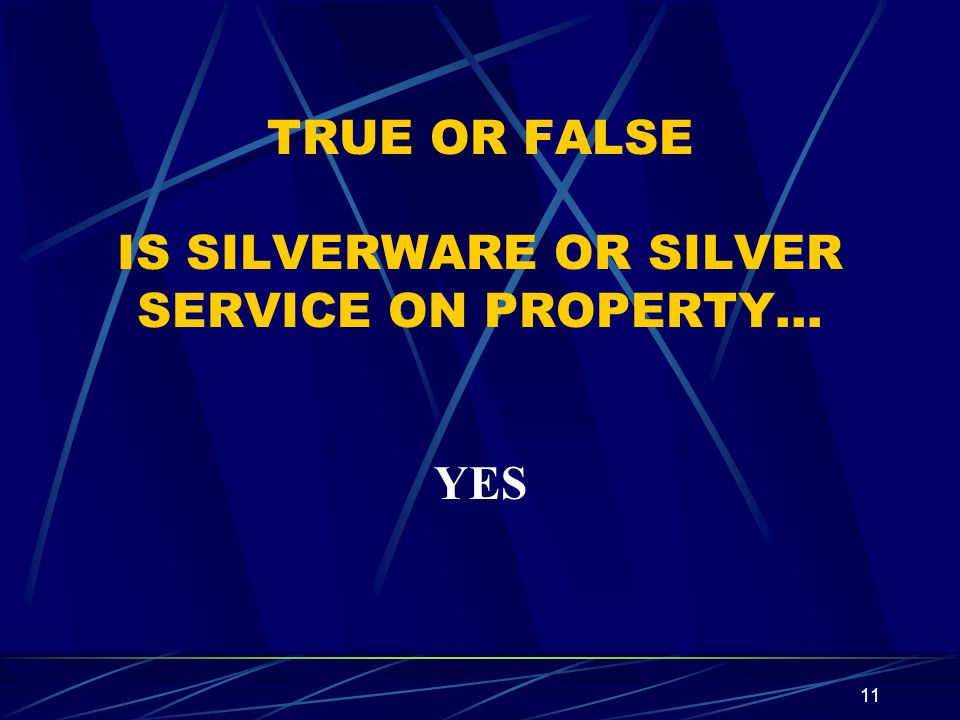 TRUE OR FALSE IS SILVERWARE OR SILVER SERVICE ON PROPERTY…
