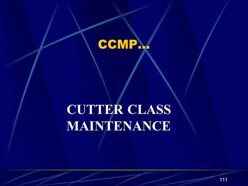 CCMP… CUTTER CLASS MAINTENANCE