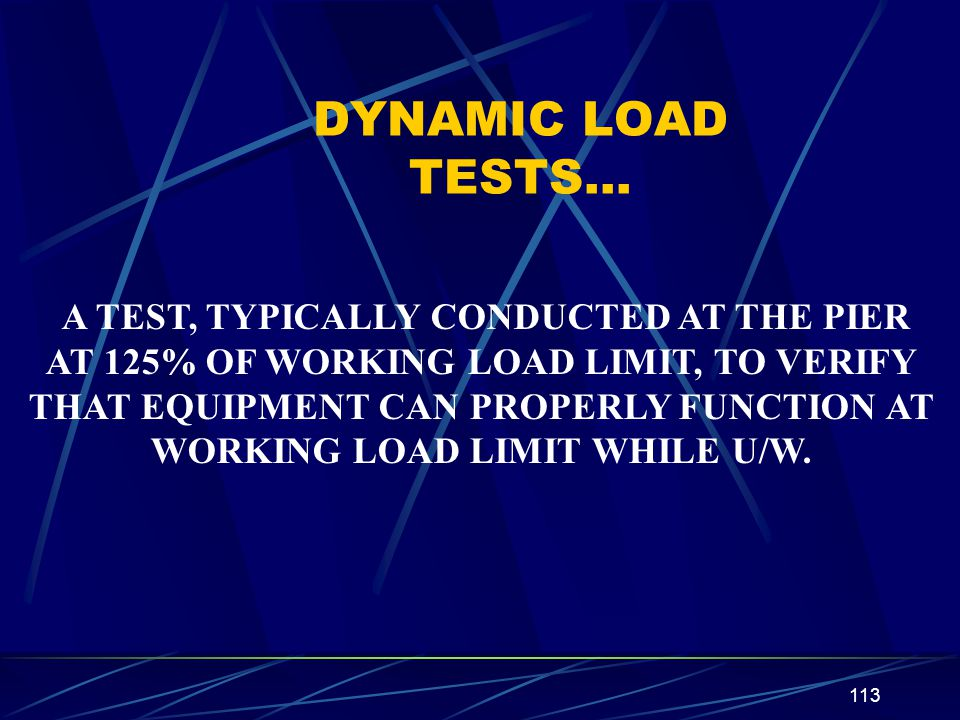 DYNAMIC LOAD TESTS… A TEST, TYPICALLY CONDUCTED AT THE PIER