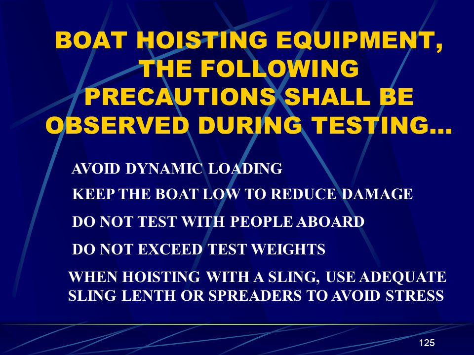 BOAT HOISTING EQUIPMENT, THE FOLLOWING PRECAUTIONS SHALL BE OBSERVED DURING TESTING…