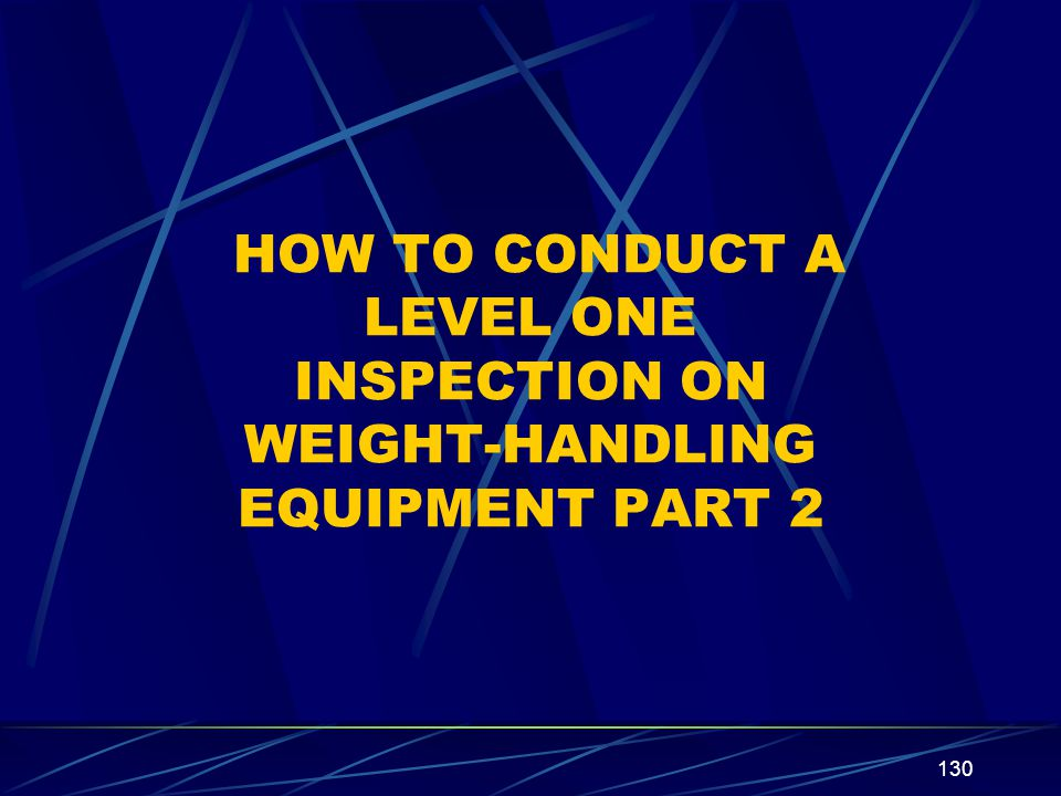 HOW TO CONDUCT A LEVEL ONE INSPECTION ON WEIGHT-HANDLING EQUIPMENT PART 2