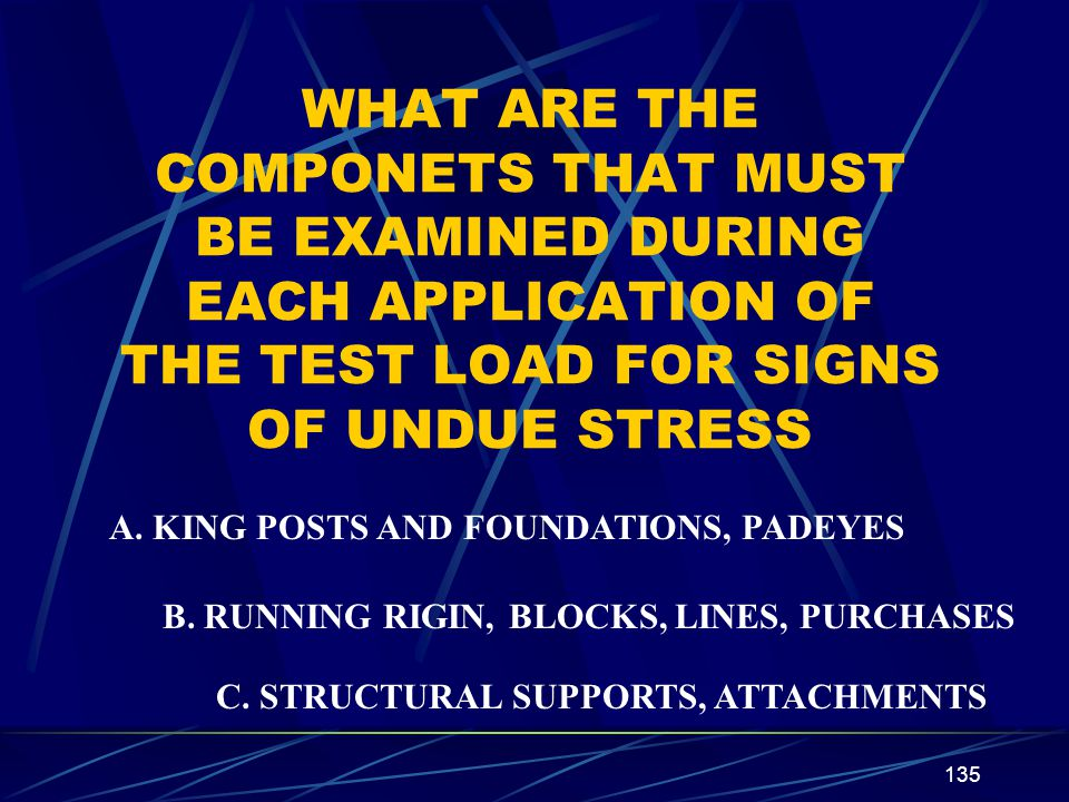 WHAT ARE THE COMPONETS THAT MUST BE EXAMINED DURING EACH APPLICATION OF THE TEST LOAD FOR SIGNS OF UNDUE STRESS