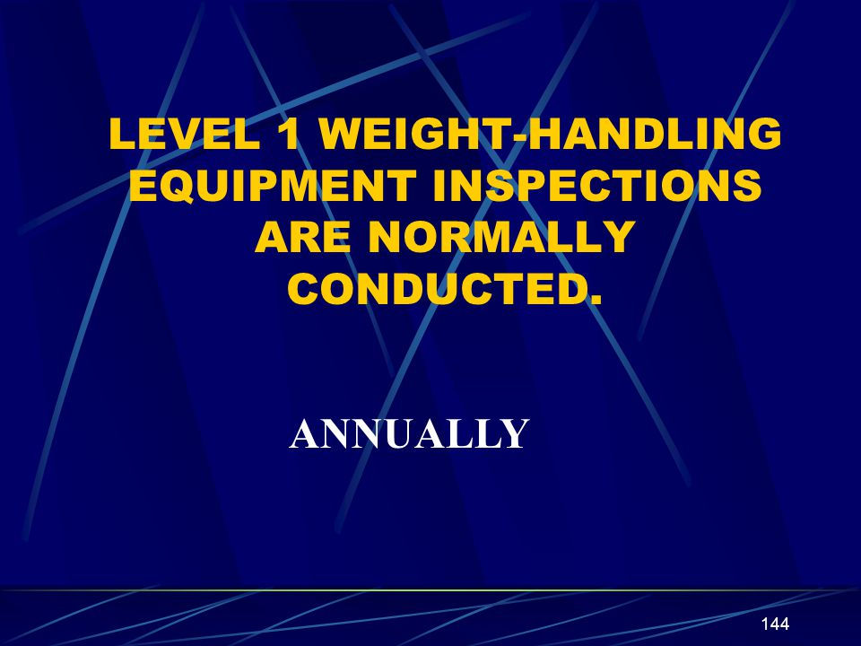 LEVEL 1 WEIGHT-HANDLING EQUIPMENT INSPECTIONS ARE NORMALLY CONDUCTED.