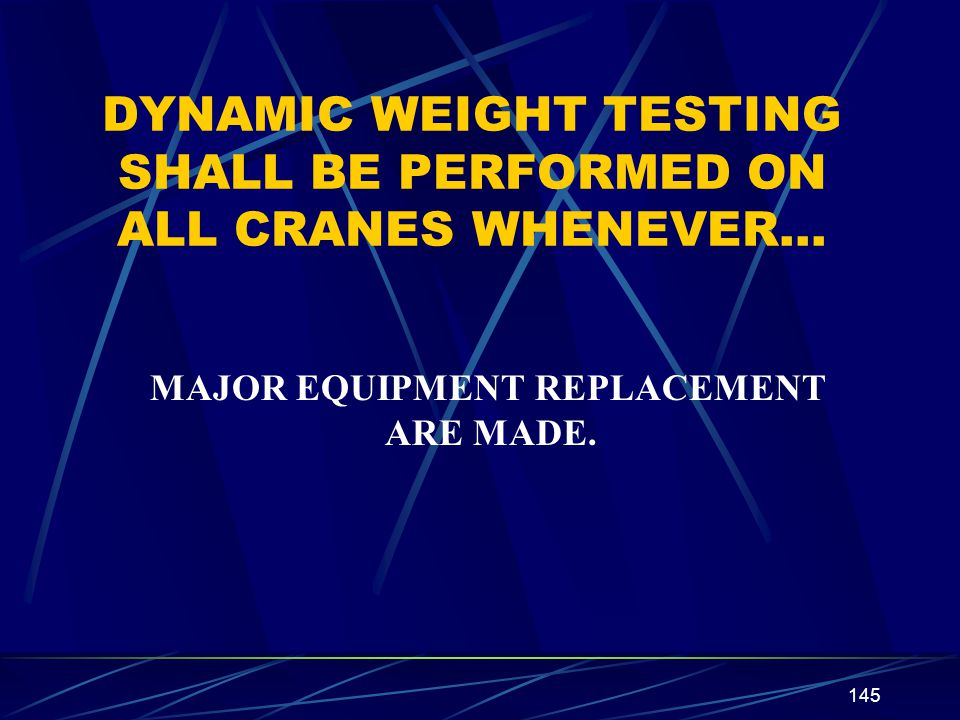 DYNAMIC WEIGHT TESTING SHALL BE PERFORMED ON ALL CRANES WHENEVER…