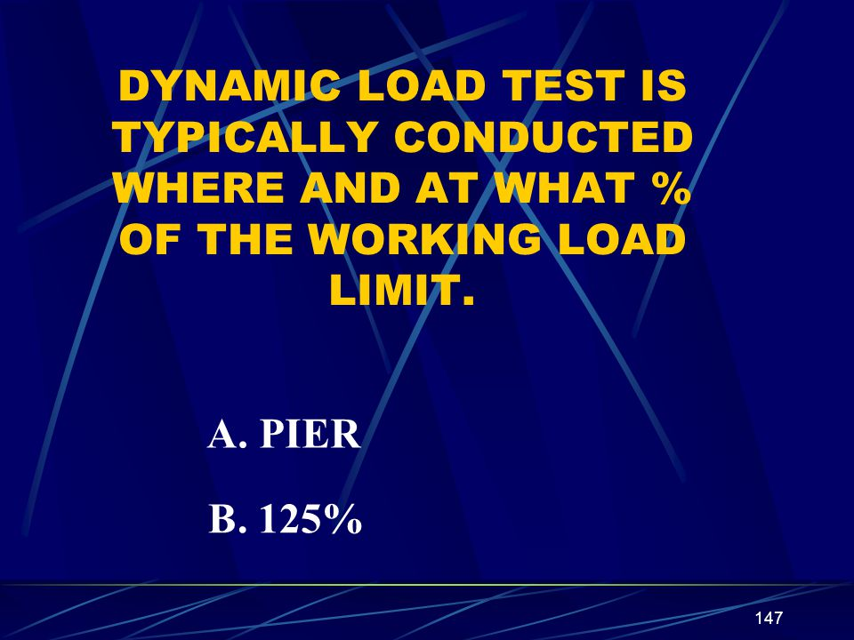 DYNAMIC LOAD TEST IS TYPICALLY CONDUCTED WHERE AND AT WHAT % OF THE WORKING LOAD LIMIT.