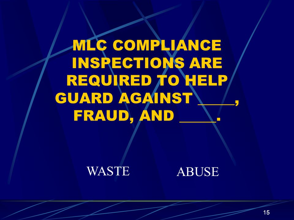 MLC COMPLIANCE INSPECTIONS ARE REQUIRED TO HELP GUARD AGAINST _____, FRAUD, AND _____.