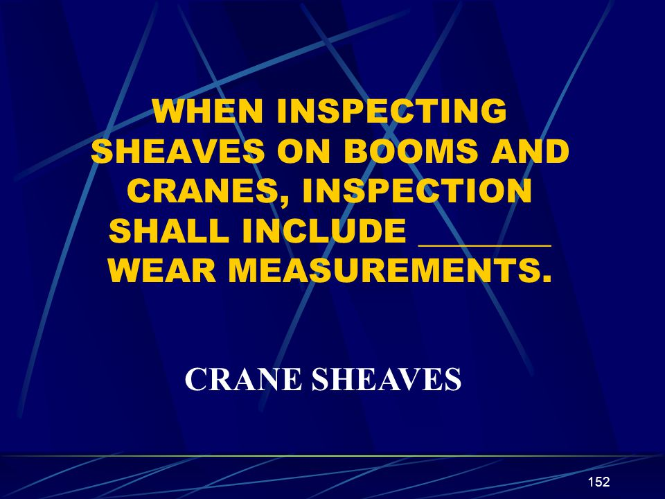 WHEN INSPECTING SHEAVES ON BOOMS AND CRANES, INSPECTION SHALL INCLUDE ________ WEAR MEASUREMENTS.
