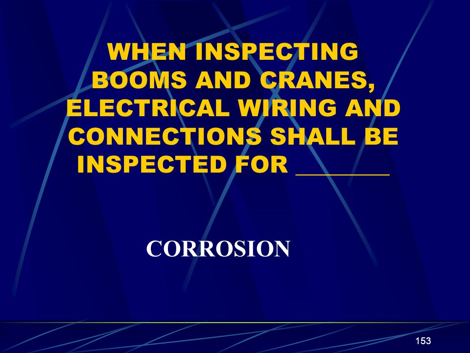 WHEN INSPECTING BOOMS AND CRANES, ELECTRICAL WIRING AND CONNECTIONS SHALL BE INSPECTED FOR ________