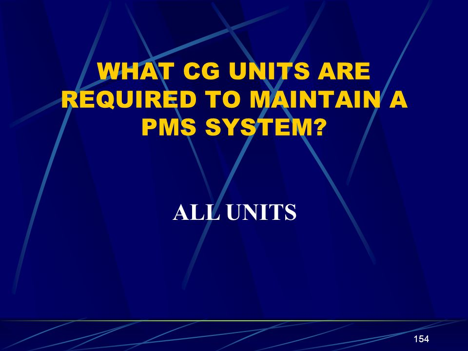 WHAT CG UNITS ARE REQUIRED TO MAINTAIN A PMS SYSTEM